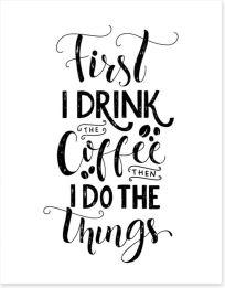 First I drink coffee Art Print 114418718