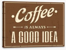 Coffee is always a good idea Stretched Canvas 51381914