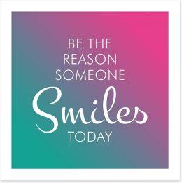 Be the reason someone smiles Art Print SD00049