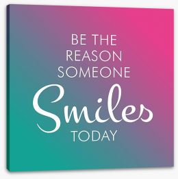 Be the reason someone smiles Stretched Canvas SD00049