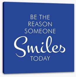 Be the reason someone smiles Stretched Canvas SD00052