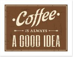 Coffee is always a good idea Art Print 51381914