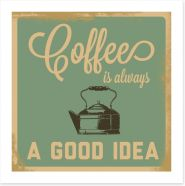 Coffee is always a good idea Art Print 57569520