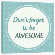 Don't forget to be awesome Stretched Canvas LOK0002